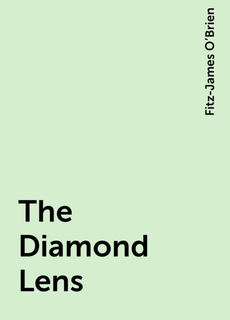 The Diamond Lens, Fitz-James O'Brien