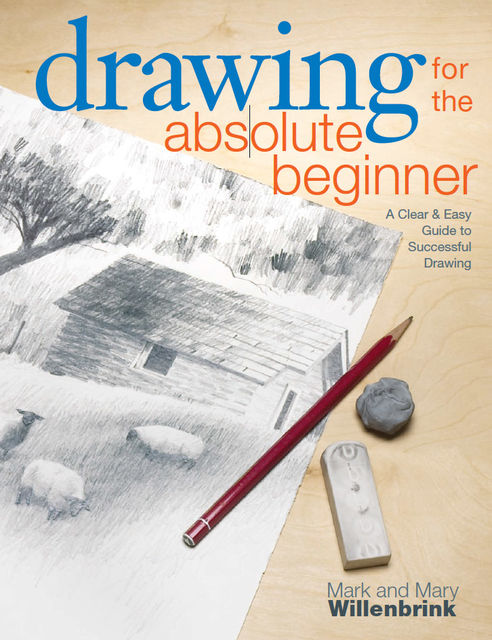 Drawing for the Absolute Beginner, Mark Willenbrink, Mary Willenbrink
