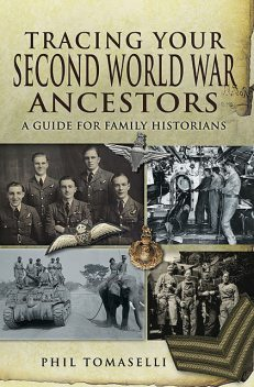 Tracing Your Second World War Ancestors, Phil Tomaselli