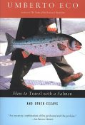 How to Travel With a Salmon and Other Essays, Umberto Eco