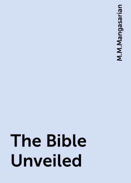 The Bible Unveiled, M.M.Mangasarian