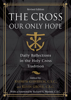 The Cross, Our Only Hope, C.S., Rev. Andrew Gawrych, Rev. Kevin Grove