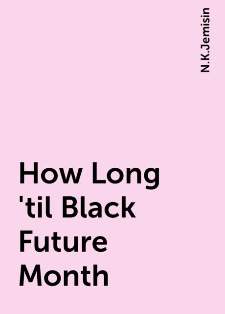 How Long 'til Black Future Month, N.K.Jemisin