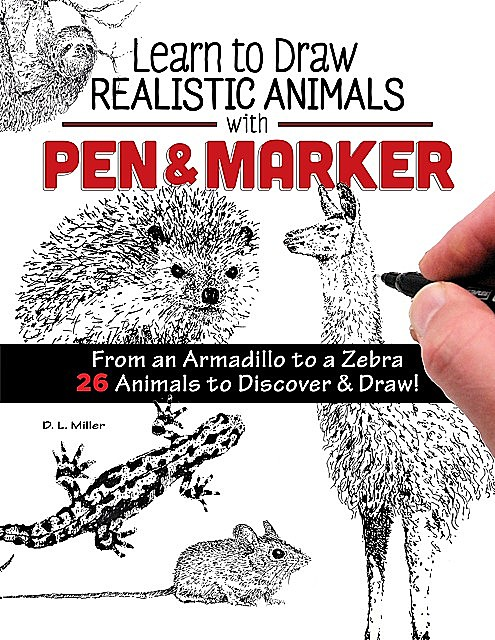 Learn to Draw Realistic Animals with Pen & Marker, D.L. Miller