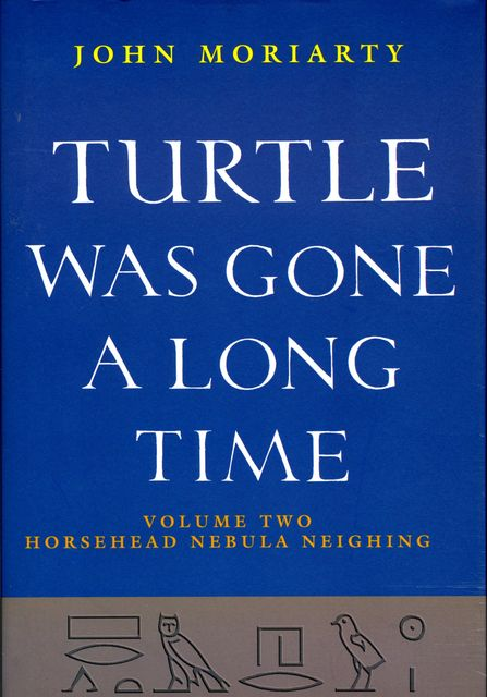 Turtle Was Gone a Long Time Volume 2, John Moriarty