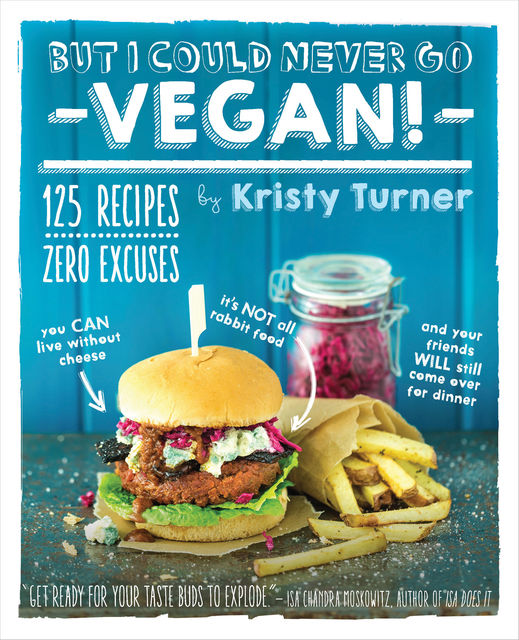 But I Could Never Go Vegan!, Kristy Turner