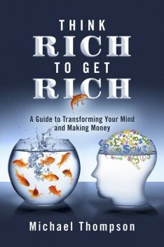 Think Rich to Get Rich, Michael Thompson
