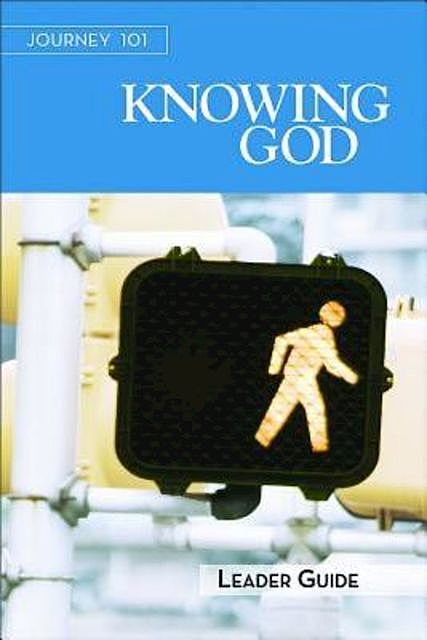 Journey 101: Knowing God Leader Guide, Carol Cartmill, Jeff Kirby, Michelle Kirby