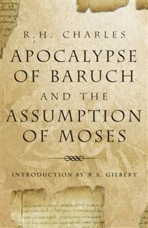 The Apocalypse Of Baruch And The Assumption Of Moses, R.A.Gilbert, R.H.Charles, William John Ferrar