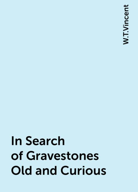 In Search of Gravestones Old and Curious, W.T.Vincent
