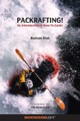 Packrafting!: An Introduction & How-To Guide, Jon Krakauer, Roman Dial