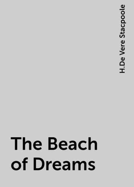 The Beach of Dreams, H.De Vere Stacpoole