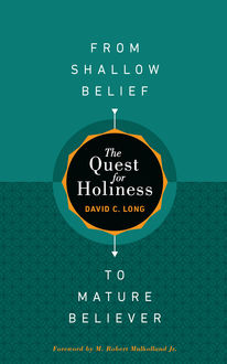 The Quest for Holiness—From Shallow Belief to Mature Believer, David Long