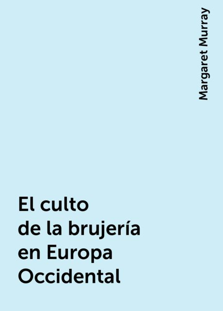 El culto de la brujería en Europa Occidental, Margaret Murray