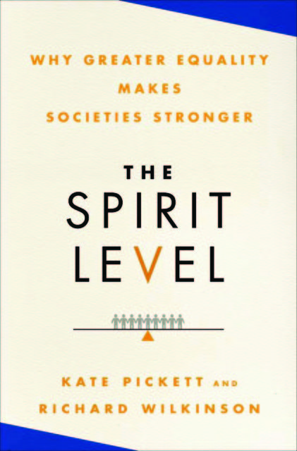 The Spirit Level: Why Greater Equality Makes Societies Stronger, Richard Wilkinson