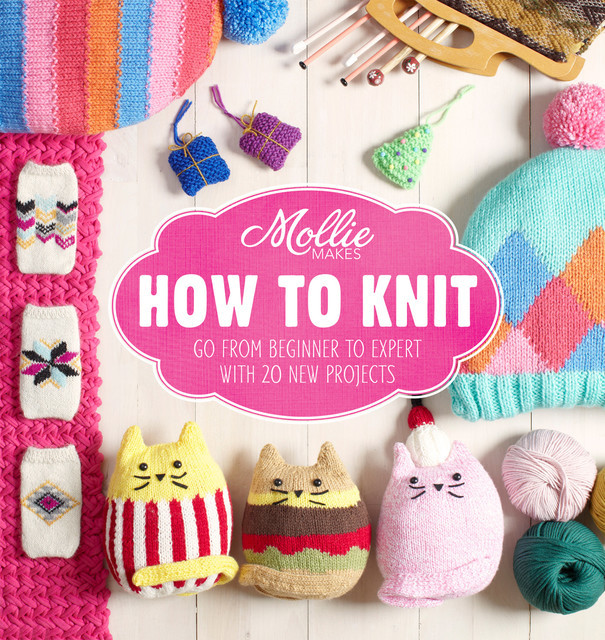 Mollie Makes: How to Knit, Mollie Makes