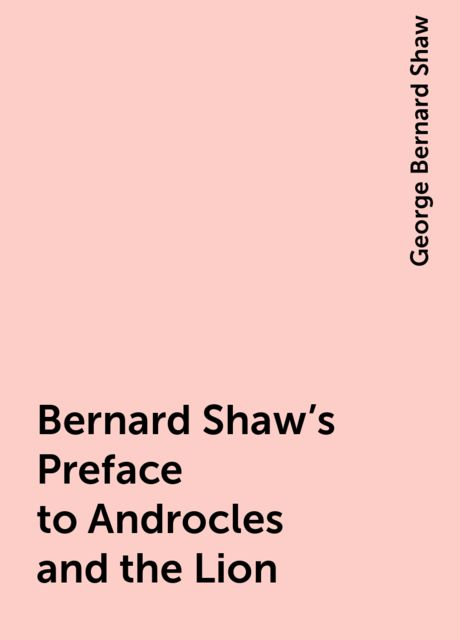 Bernard Shaw's Preface to Androcles and the Lion, George Bernard Shaw