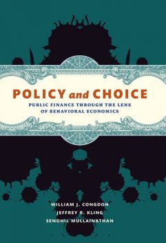 Policy and Choice, Jeffrey R. Kling, Sendhil Mullainathan, William J. Congdon
