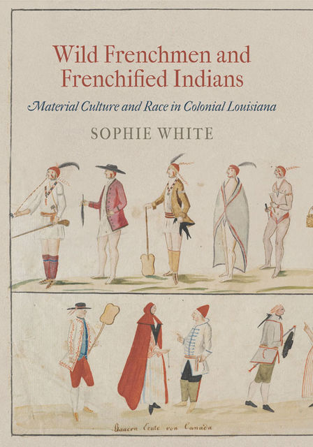 Wild Frenchmen and Frenchified Indians, Sophie White
