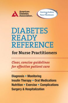 Diabetes Ready Reference for Nurse Practitioners, American Diabetes Association, American Academy of Nurse Practitioners