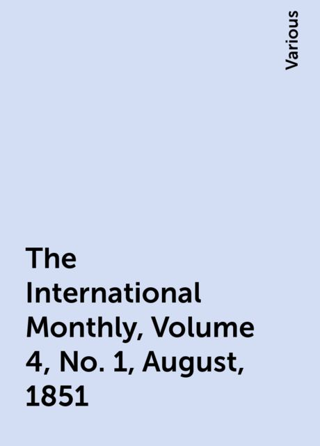 The International Monthly, Volume 4, No. 1, August, 1851, Various