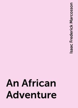 An African Adventure, Isaac Frederick Marcosson