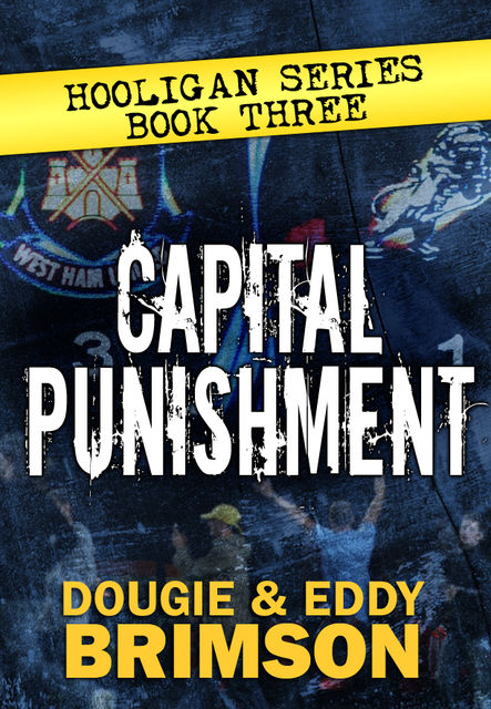 Capital Punishment: Hooligan Series – Book Three, Dougie Brimson, Eddy Brimson