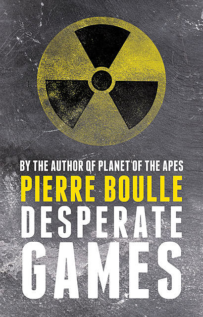 Desperate Games, Pierre Boulle