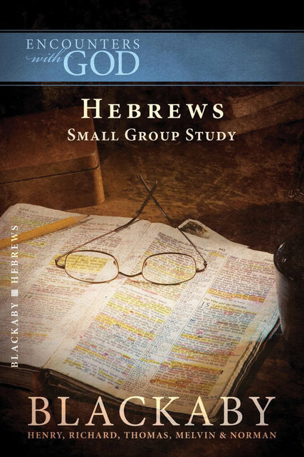 Hebrews, Henry Blackaby, Tom Blackaby, Richard Blackaby, Melvin Blackaby, Norman Blackaby