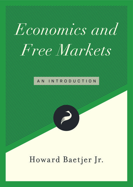 Economics and Free Markets, Howard Baetjer Jr.