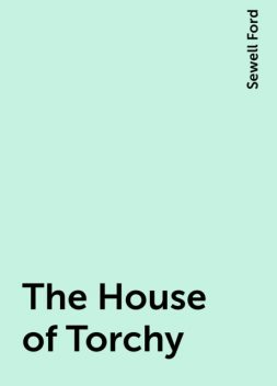 The House of Torchy, Sewell Ford