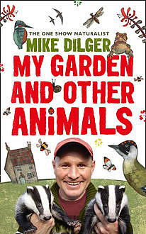 My Garden and Other Animals, Christina Holvey, Mike Dilger