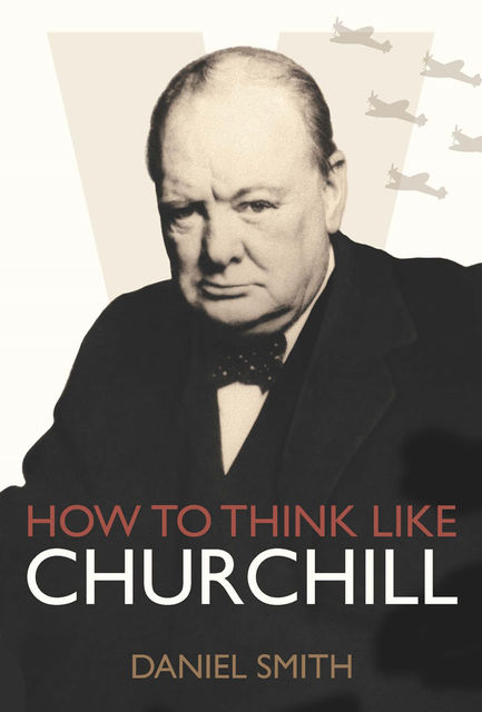 How to Think Like Churchill, Daniel Smith