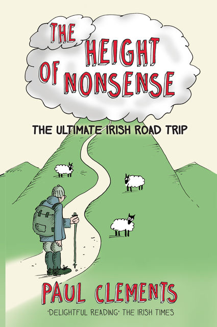 The Height of Nonsense: The Ultimate Irish Road Trip, Paul Clements
