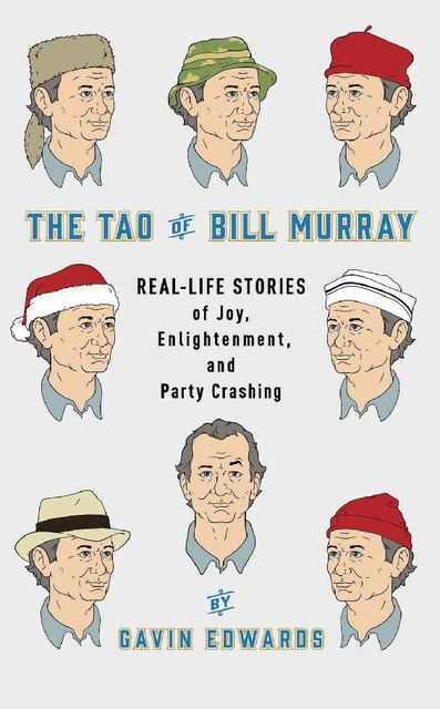The Tao of Bill Murray: Real-Life Stories of Joy, Enlightenment, and Party Crashing, Gavin Edwards