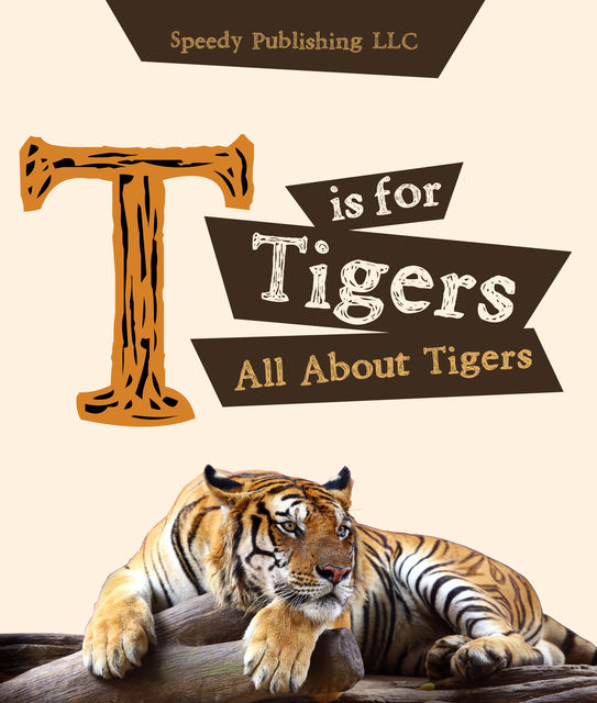 T is For Tigers (All About Tigers), Speedy Publishing