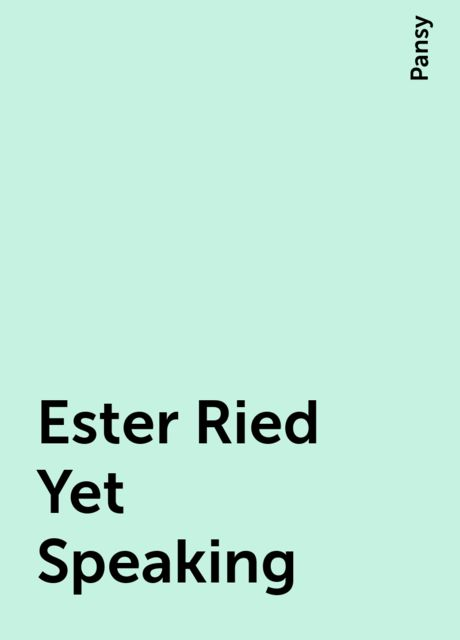 Ester Ried Yet Speaking, Pansy