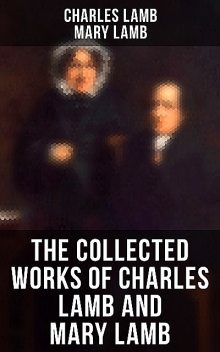 The Collected Works of Charles Lamb and Mary Lamb, Charles Lamb, Mary Lamb