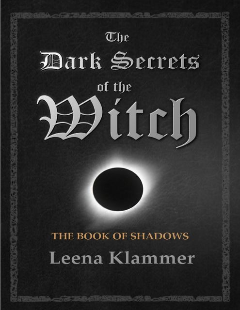 The Dark Secrets of the Witch: The Book of Shadows, Leena Klammer