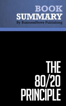 Summary: The 80/20 Principle  Richard Koch, Must Read Summaries