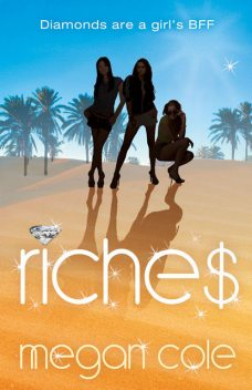 Riches: Snog, Steal and Burn, Megan Cole