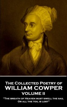 The Collected Poetry of William Cowper – Volume II, William Cowper