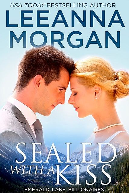 Sealed With A Kiss: Emerald Lake Billionaires, Book 1, Leeanna Morgan
