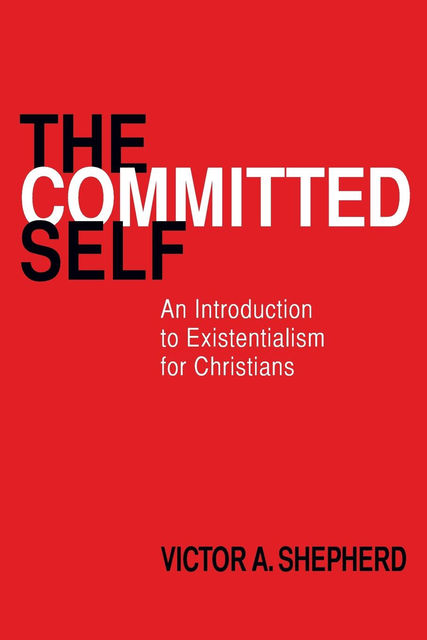 The Committed Self, Victor A.Shepherd