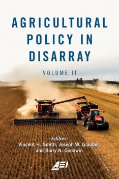 Agricultural Policy in Disarray, Barry K. Goodwin, Joseph W. Glauber, Vincent H. Smith
