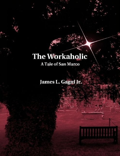 The Workaholic: A Tale of San Marco, James L.Gagni Jr.