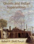 Ghosts and Indian Superstition, Robert F.Turpin