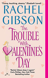 The Trouble With Valentine's Day, Rachel Gibson