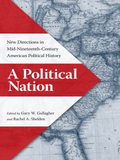 A Political Nation, Gary W.Gallagher, Rachel A.Shelden