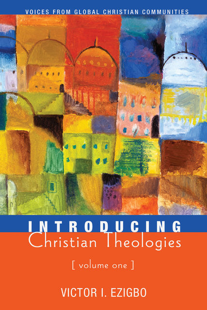 Introducing Christian Theologies, Volume One, Victor I. Ezigbo